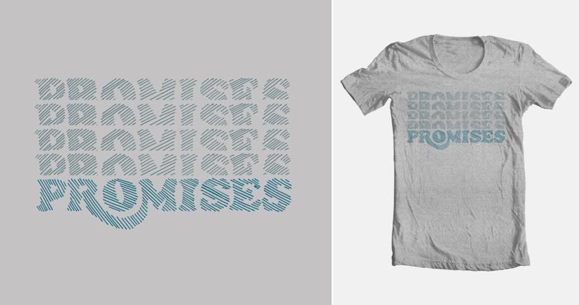 Promises Promises by admrjcvch on Threadless