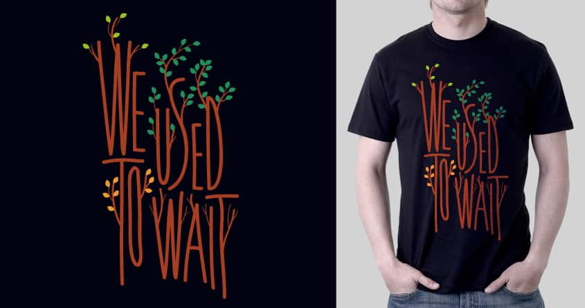 We Used To Wait by janamis on Threadless