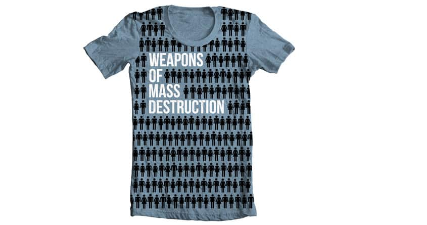 Weapons of Mass Destruction by Funwithayoyo on Threadless