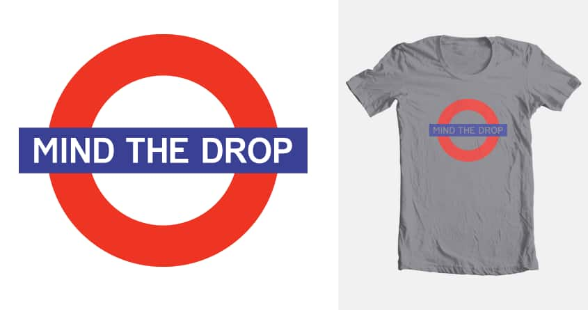 Mind The Drop by thomas.packard on Threadless