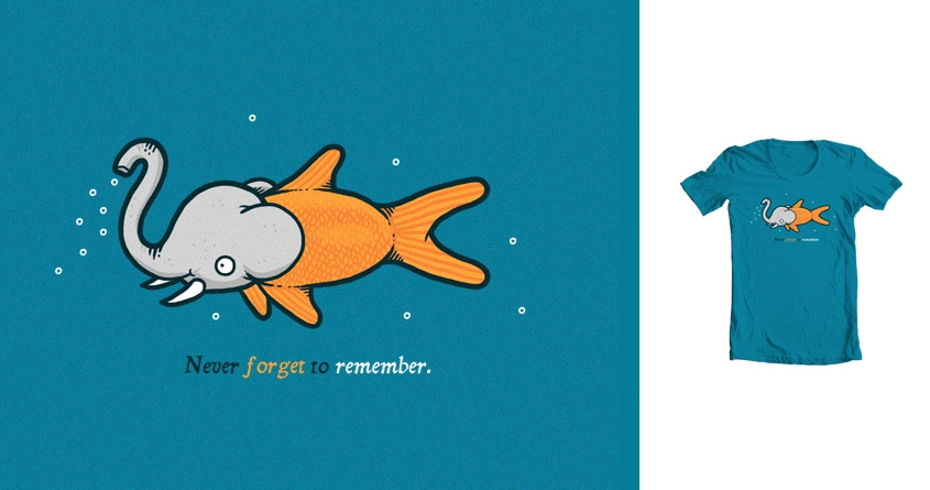 Never forget to remember by randyotter3000 on Threadless