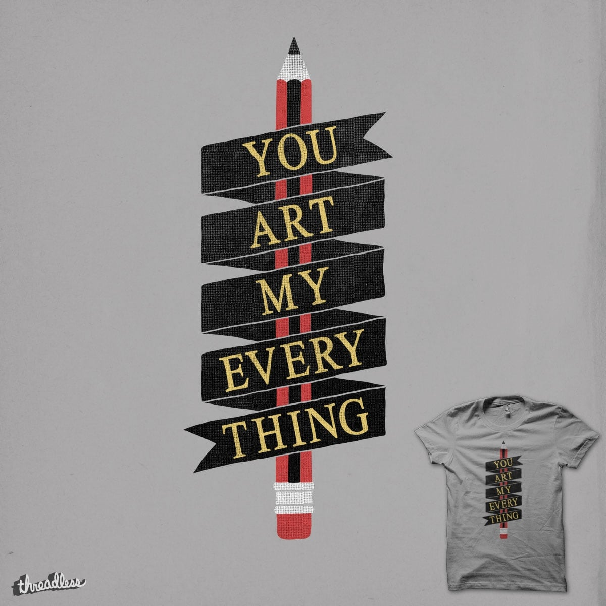 You ART My Everything by triagus on Threadless