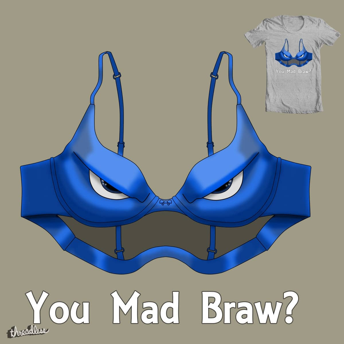 You Mad Braw? by desireatin on Threadless