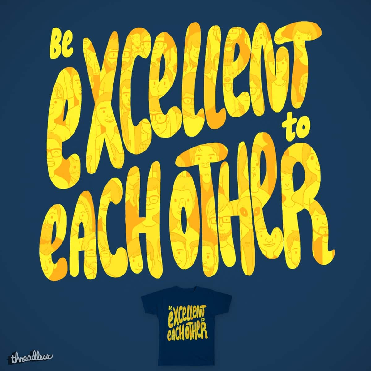 Be Excellent to Each Other by mike bautista on Threadless