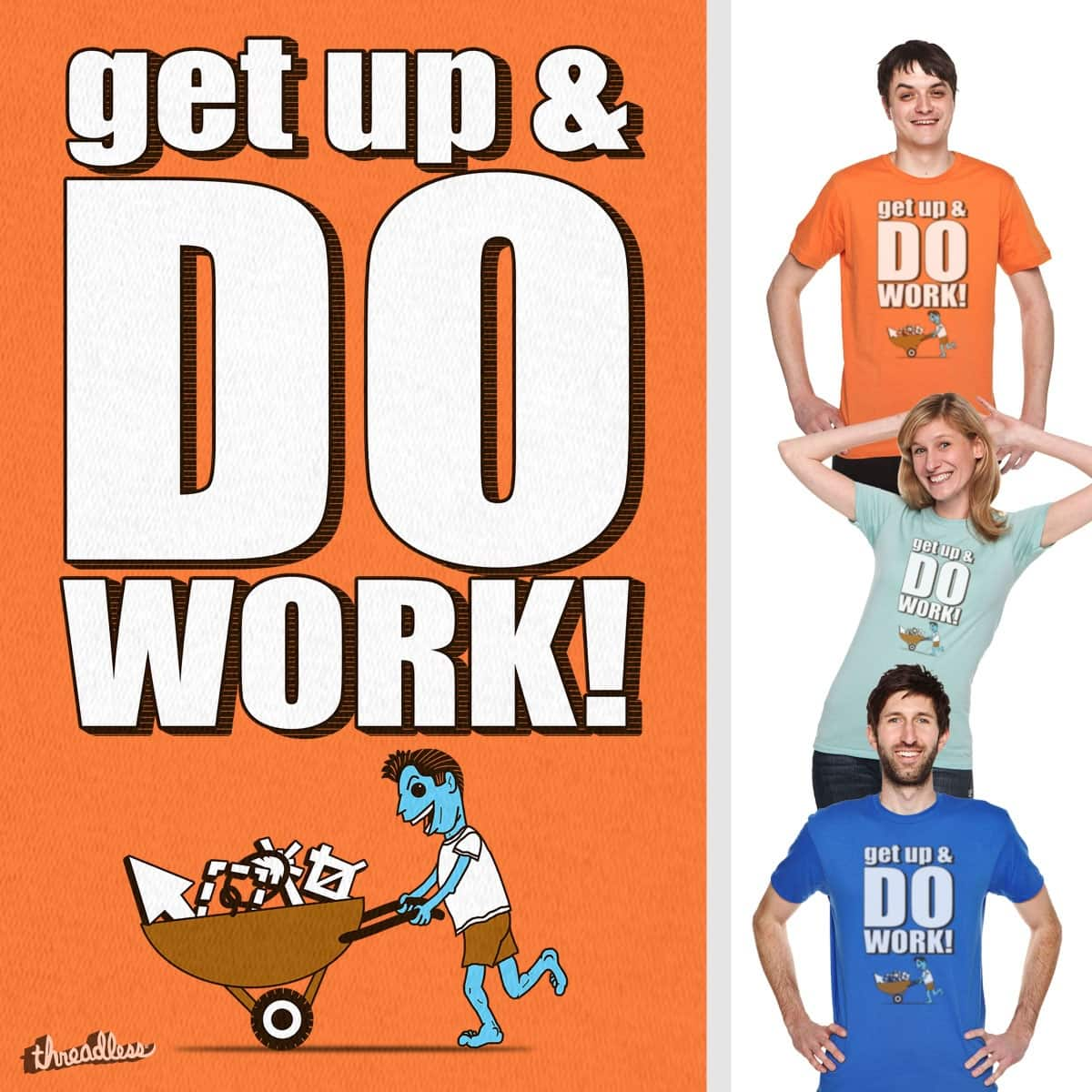Get Up and Do Work by SteveOramA on Threadless
