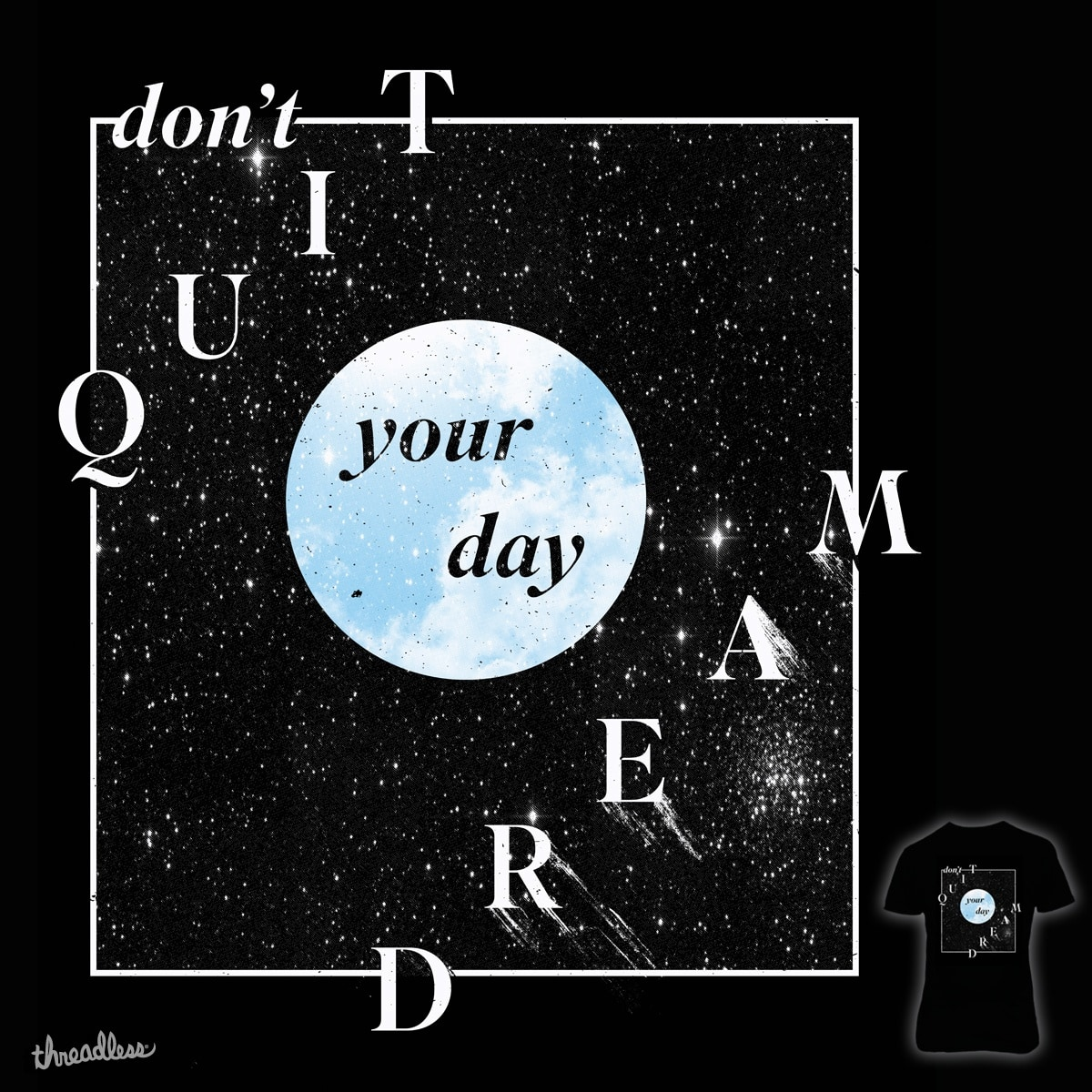 Don't quit your daydream by campkatie on Threadless