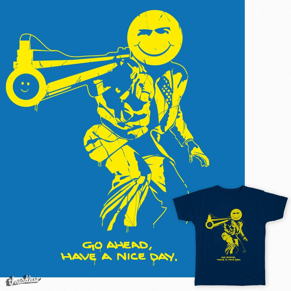 Have a nice day by jonmcgrinder on Threadless