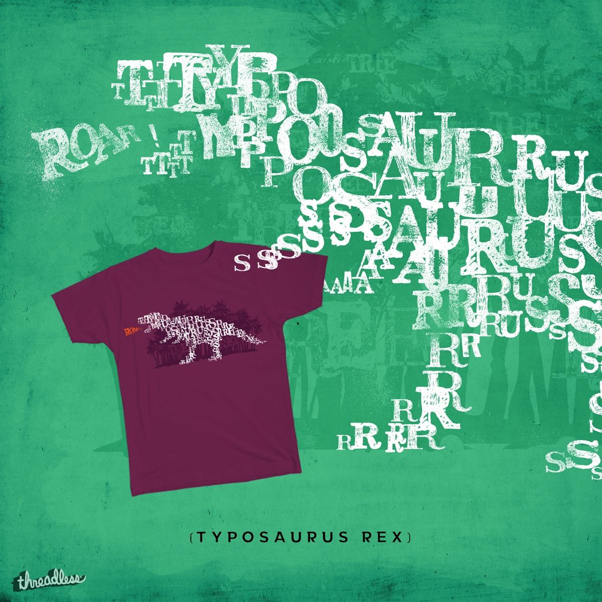 TYPOSAURUS REX by selfish presley on Threadless