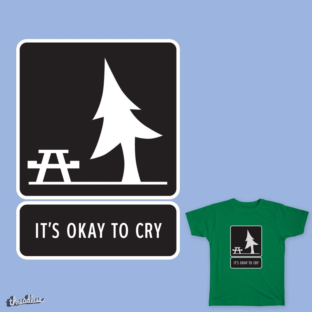 It's Okay to Cry by hateric on Threadless