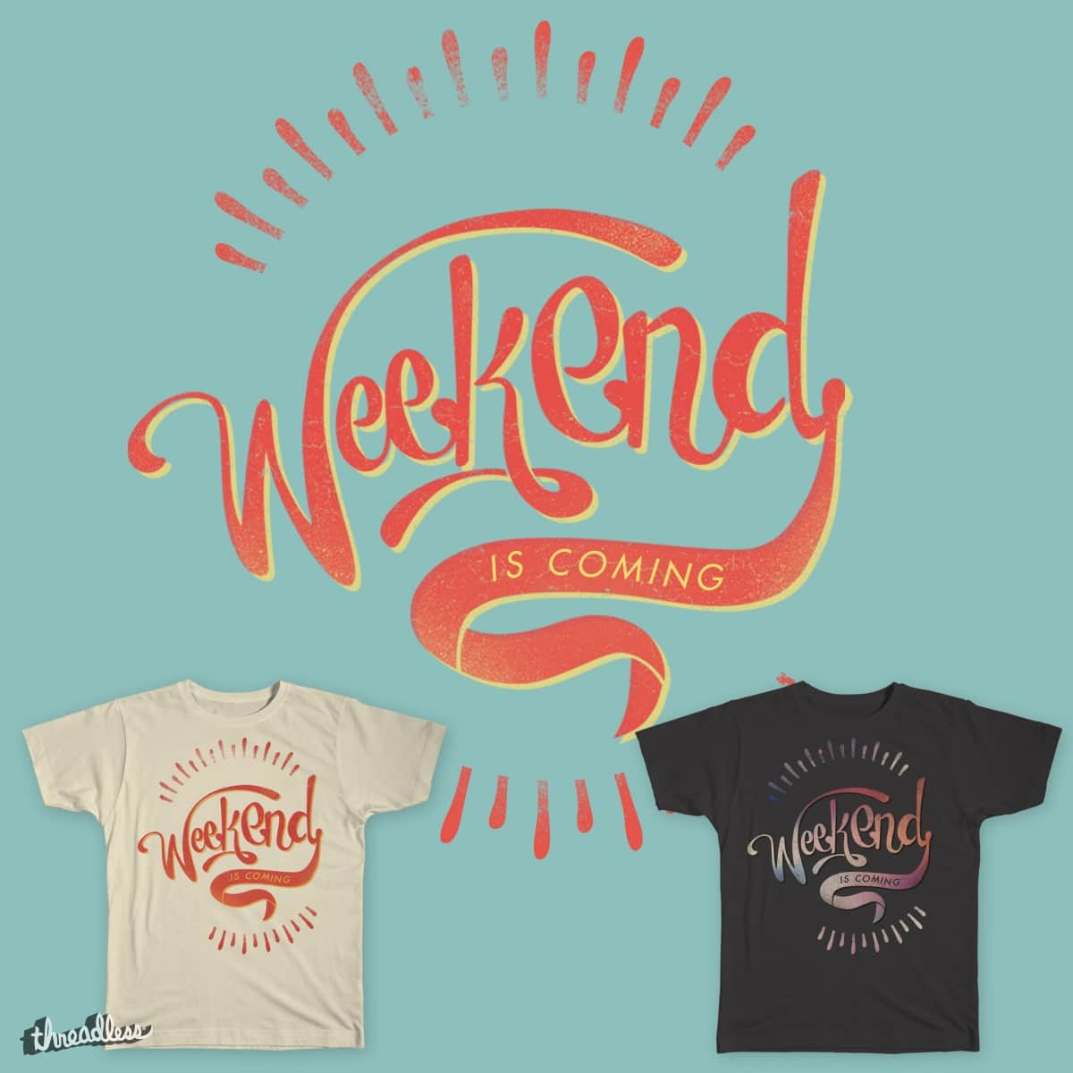 Weekend is coming! by takoyakiproject on Threadless
