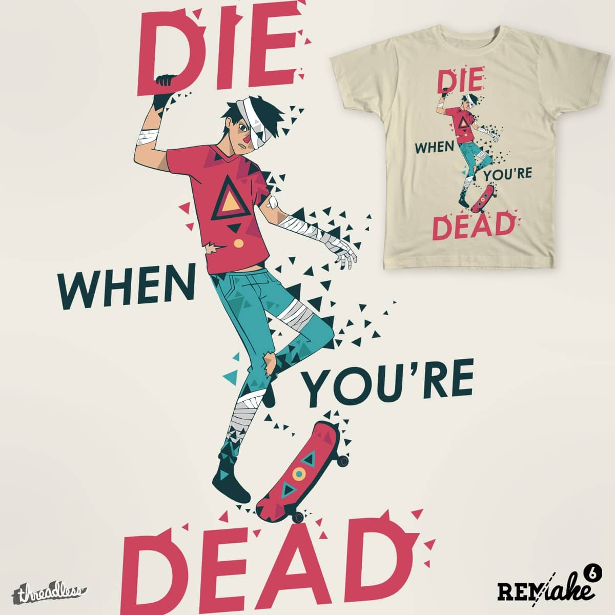 Die when you're dead by renji05 and mike bautista on Threadless
