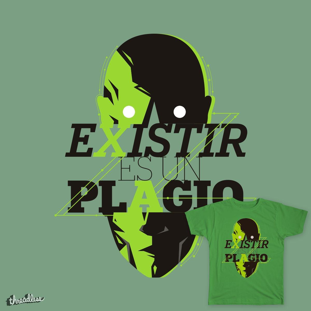 Existir es un palgio. by bpires on Threadless