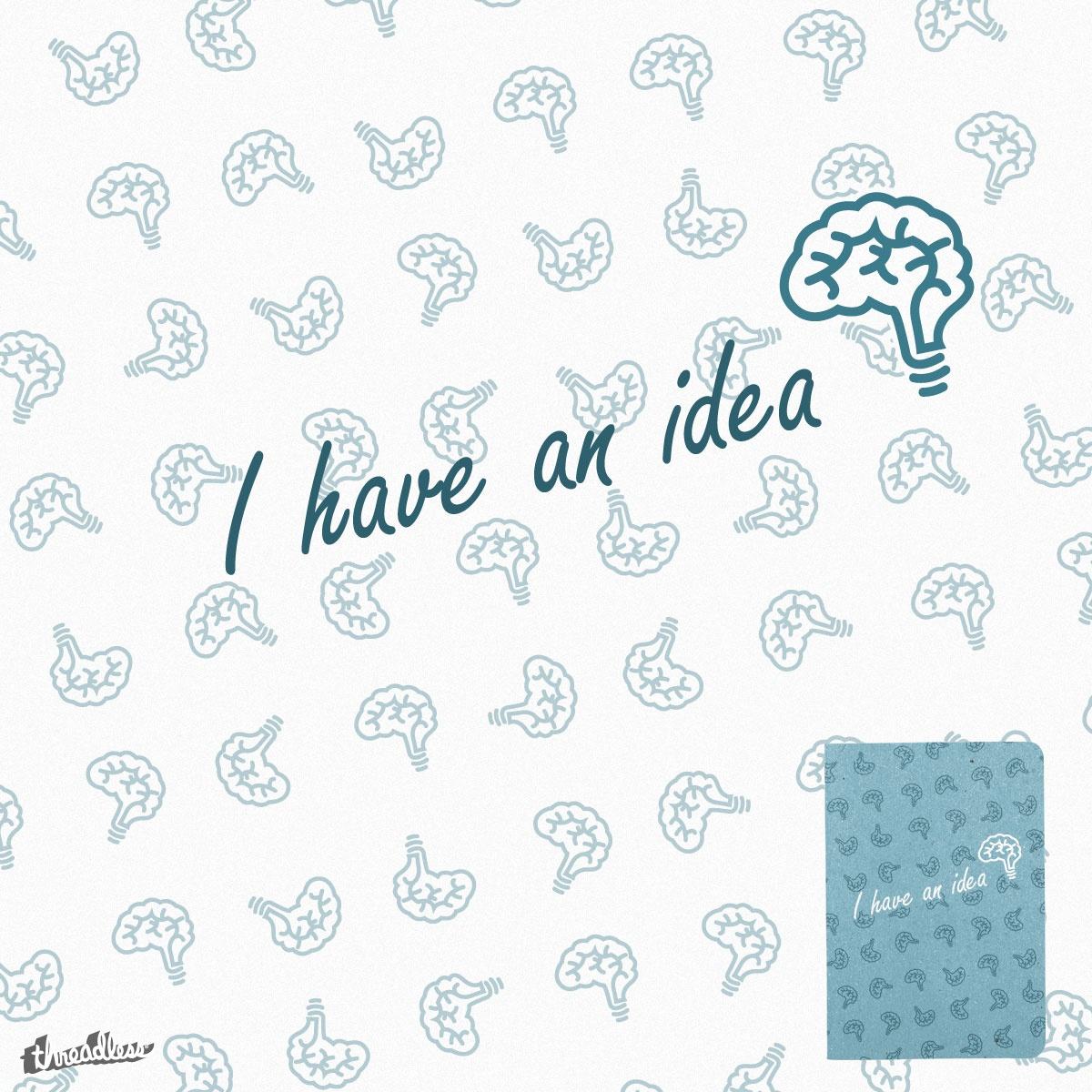 I Have a Idea by Alomensky on Threadless