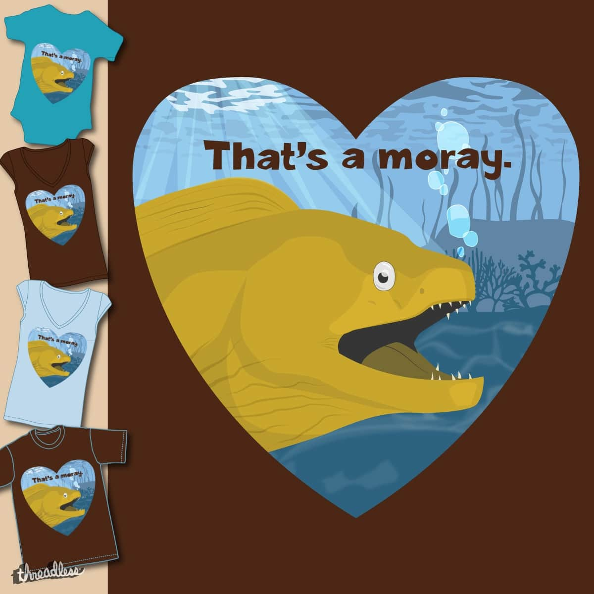 That's a moray by Innovator_Gator on Threadless
