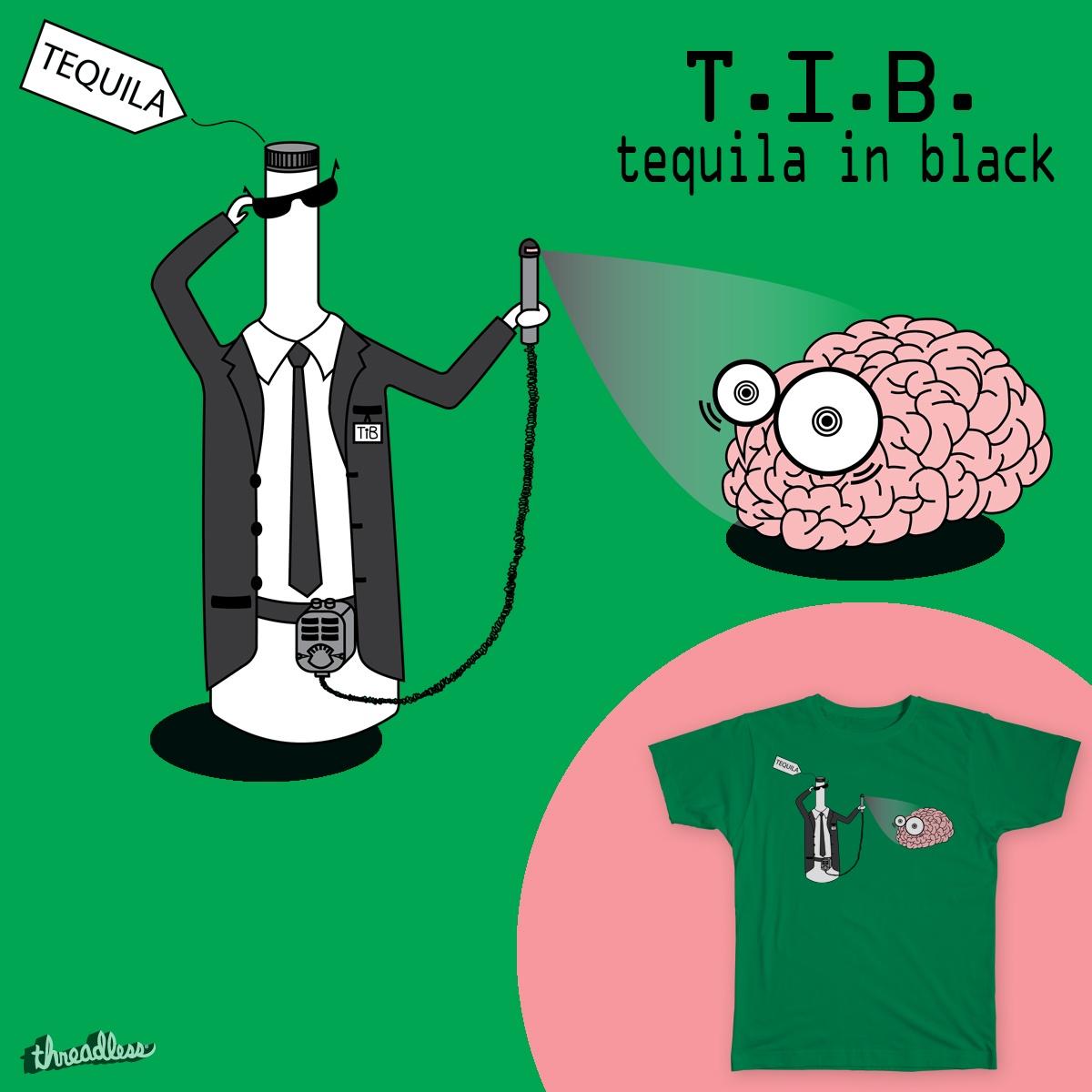 TIB tequila in black by DenLB on Threadless