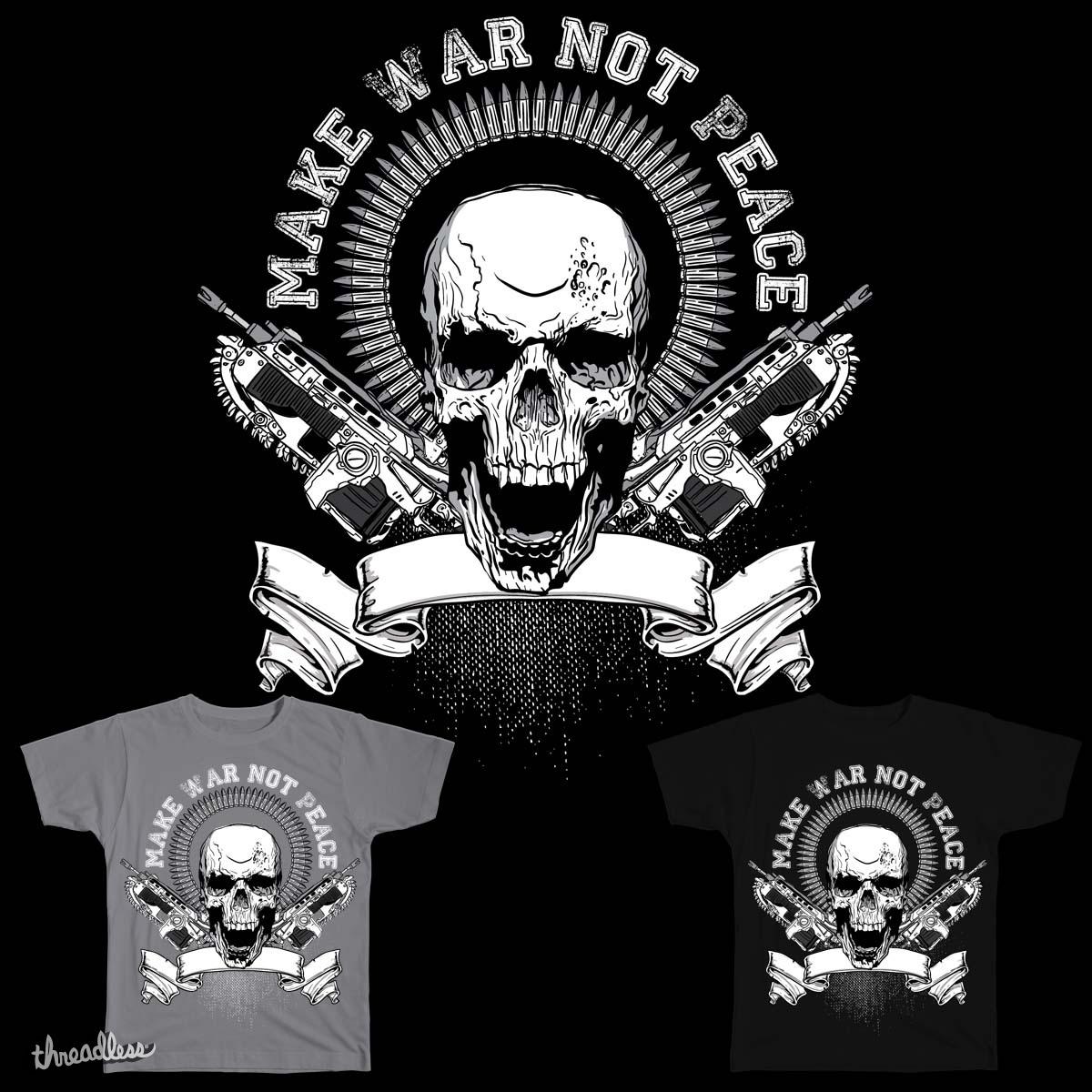 make war not peace by mistertomat on Threadless