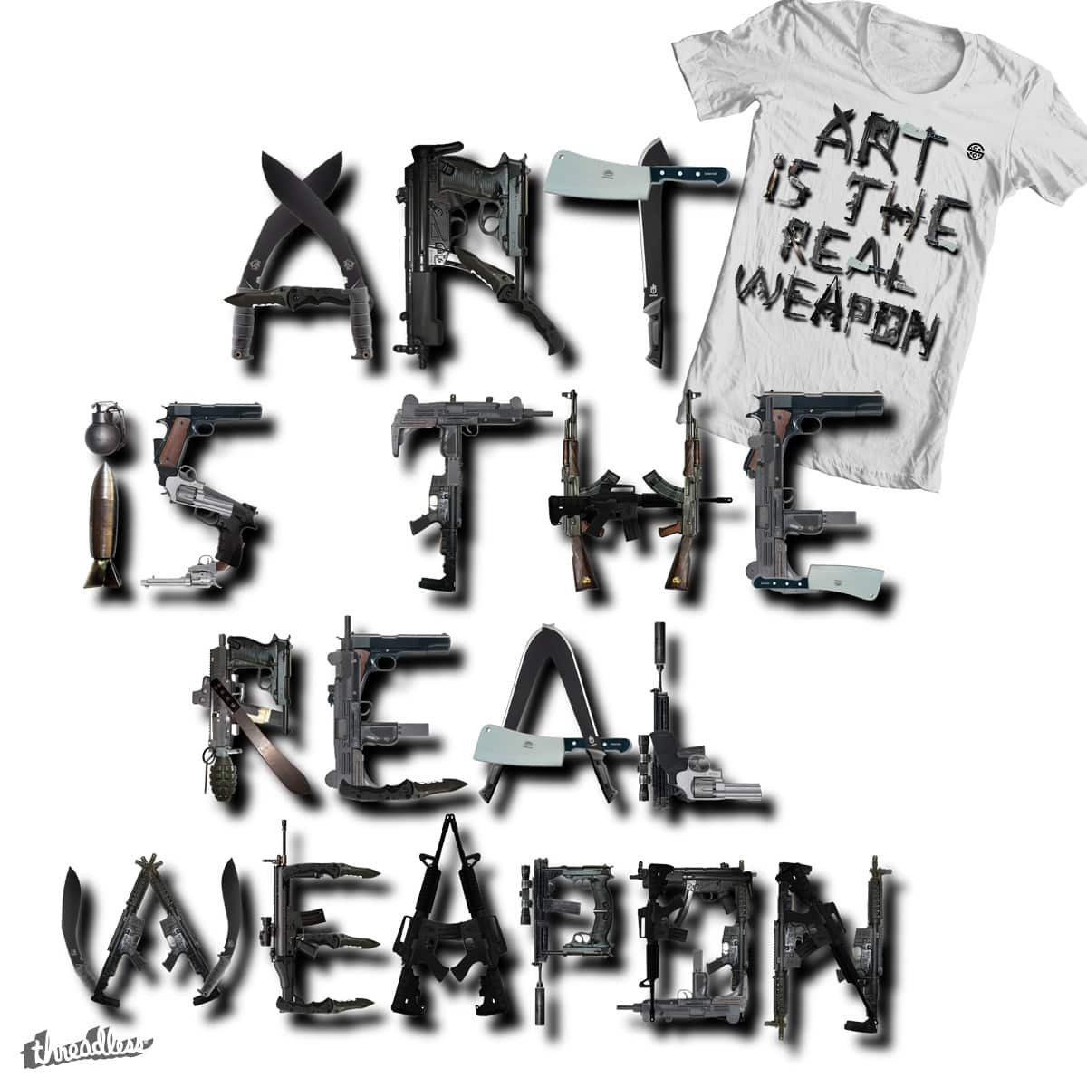 ART IS THE REAL WEAPON by sick-boy on Threadless