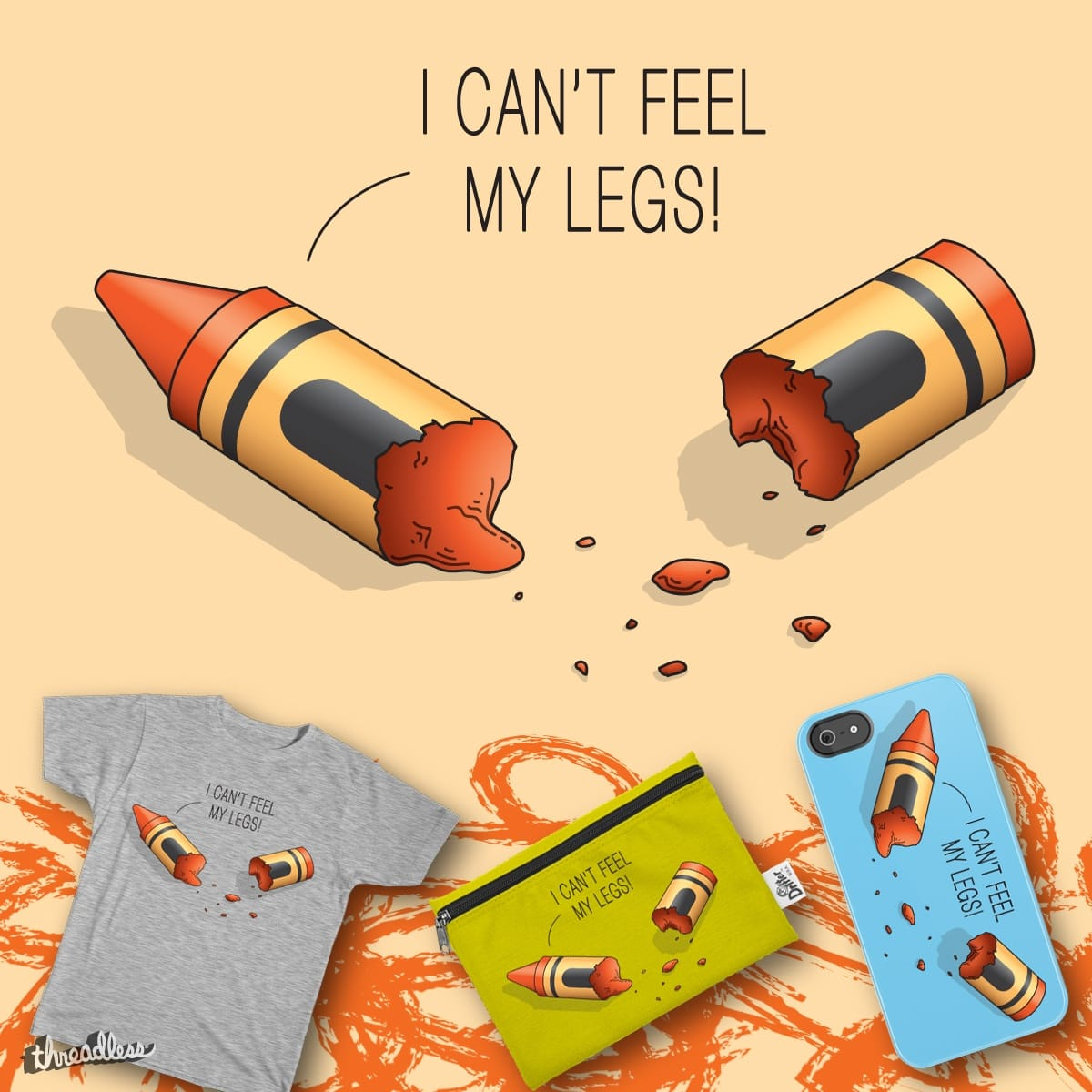 I CAN'T FEEL MY LEGS! by GeepersPeepers on Threadless