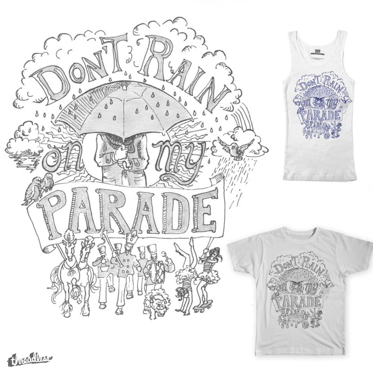 Don't Rain on my Parade by ShannonAsja  on Threadless