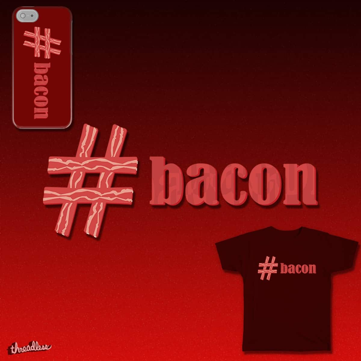 Mmmmmmmmm.... #bacon! by YabuloStore919 on Threadless