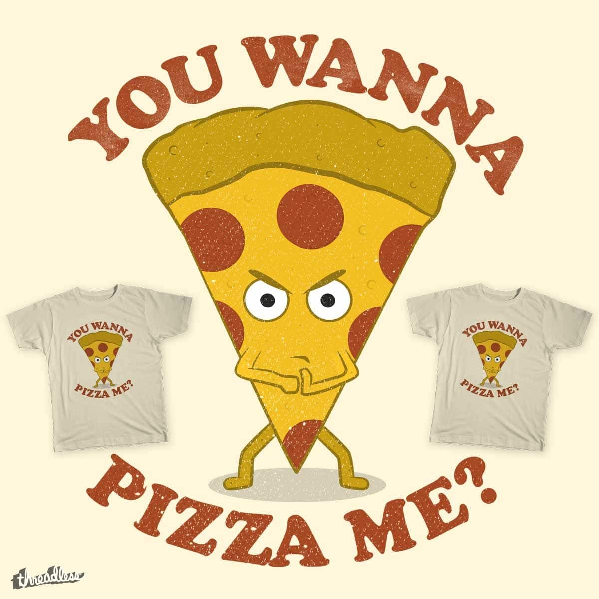 You Wanna Pizza Me by renduh on Threadless