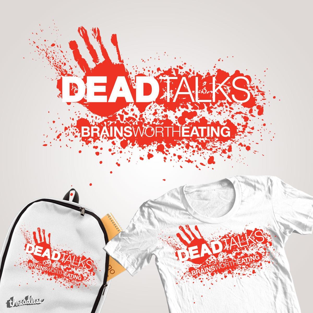 "DEADtalks–""BRAINSworthEATING"" by MnMdesigner on Threadless"