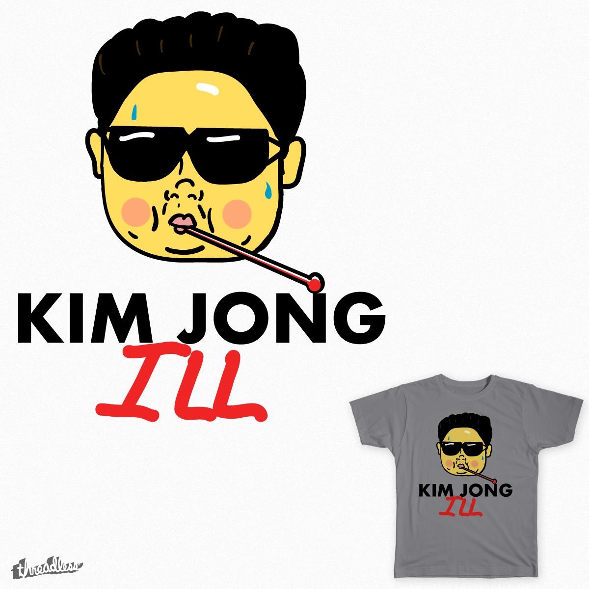 Kim Jong ILL by Nahanyiddee on Threadless
