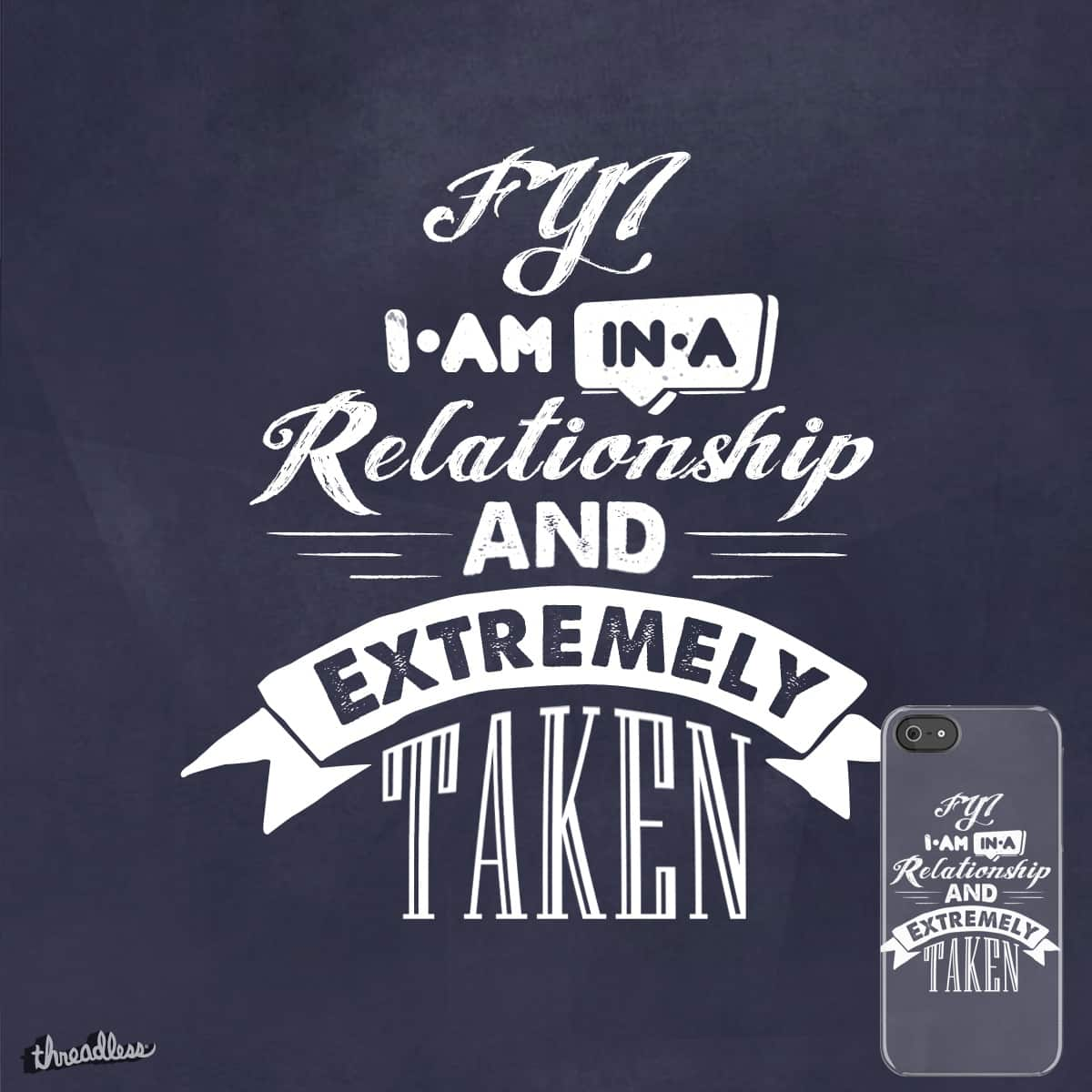 I am in a relationship & extremely taken by thhunson on Threadless