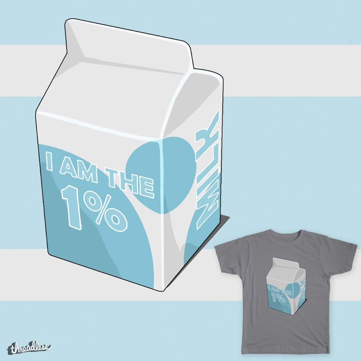 I am the 1% (Milk) by konokou on Threadless