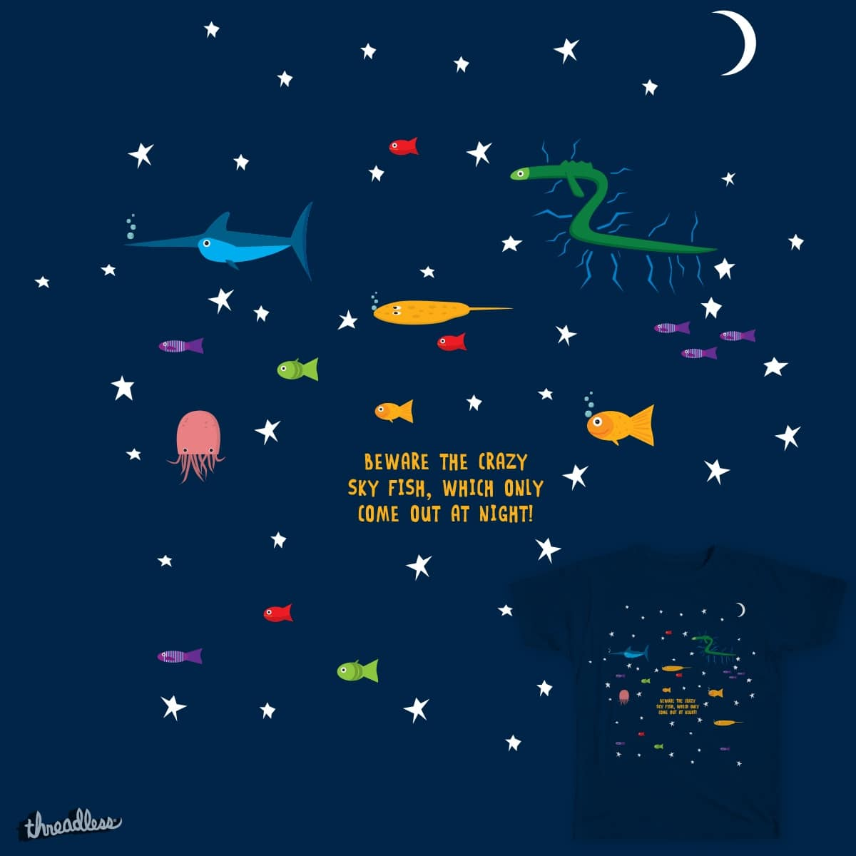 BEWARE THE CRAZY SKY FISH, WHICH ONLY COME OUT AT NIGHT! by MylesArt on Threadless