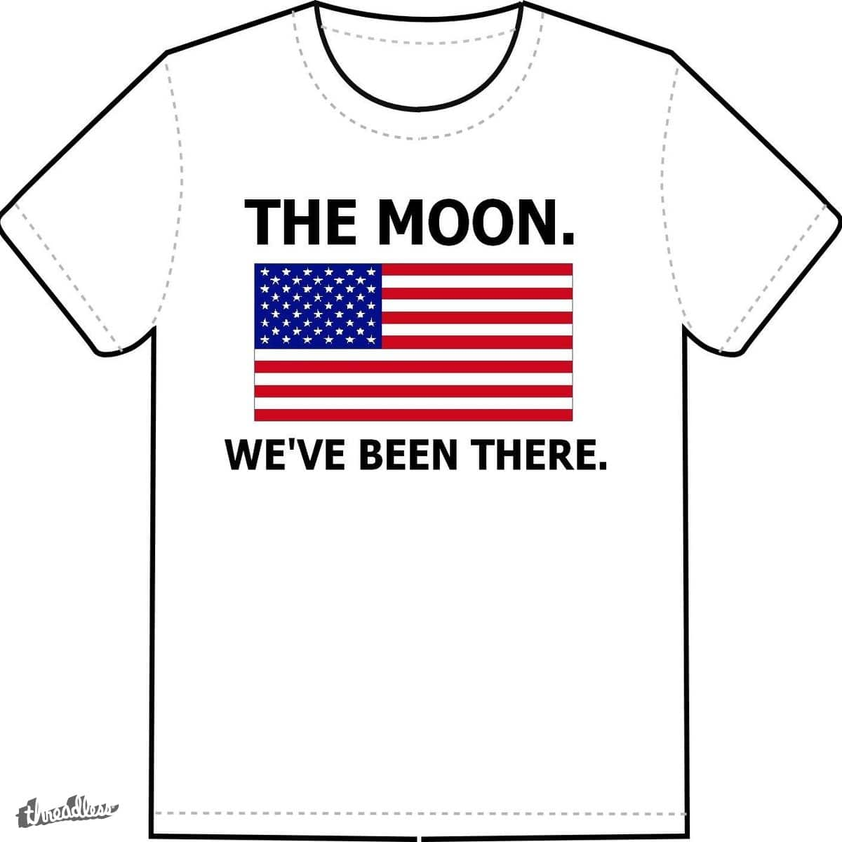 The Moon. We've Been There. by WillHaduch on Threadless