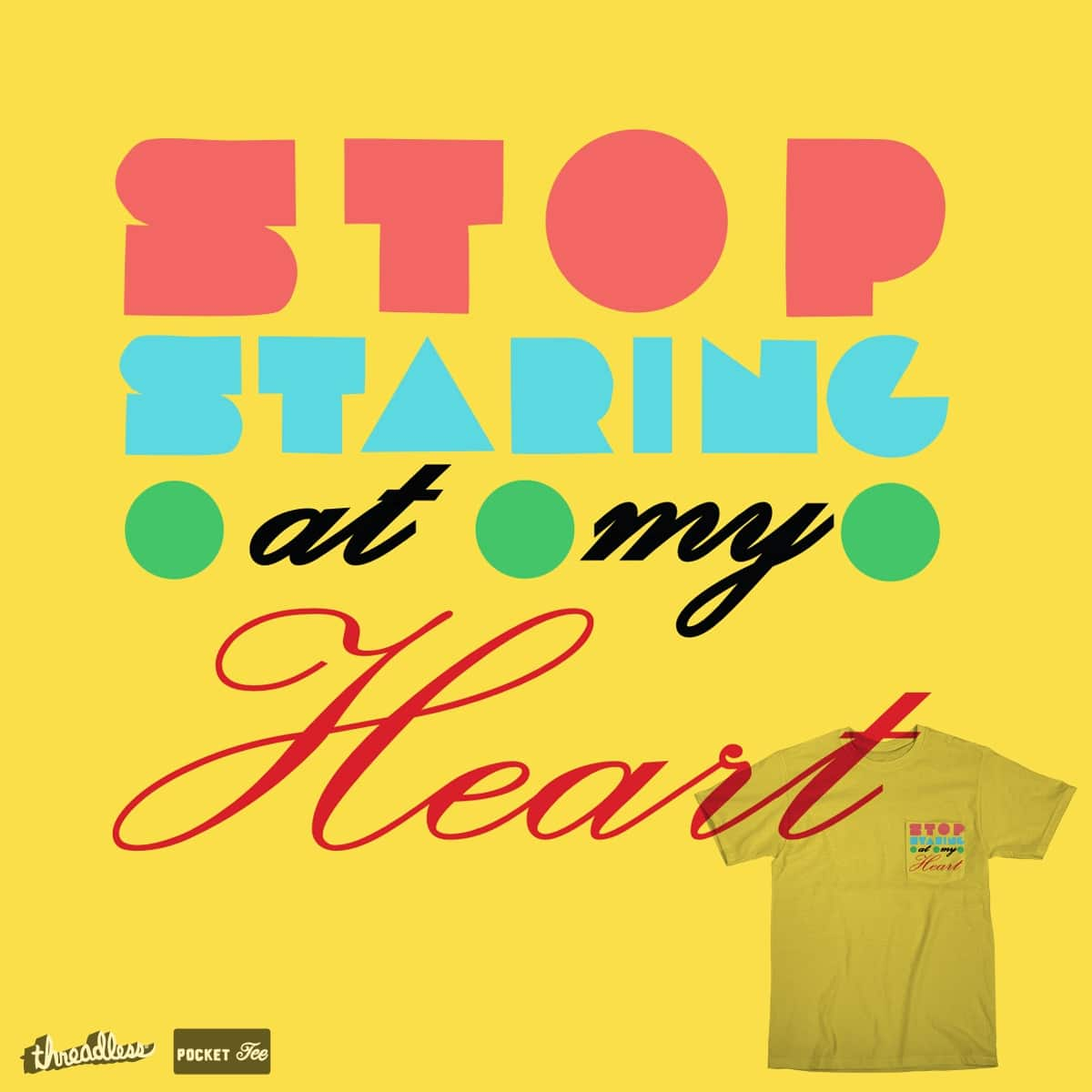 Stop Staring At My Heart by BlueHairedCat on Threadless