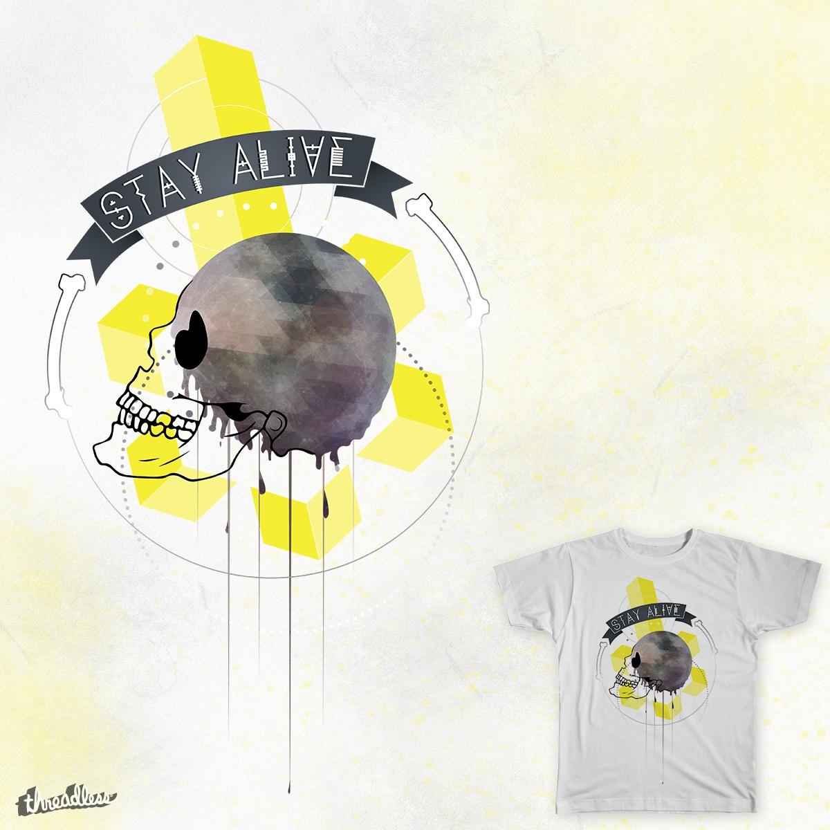 Stay Alive by caitlinnreilly on Threadless