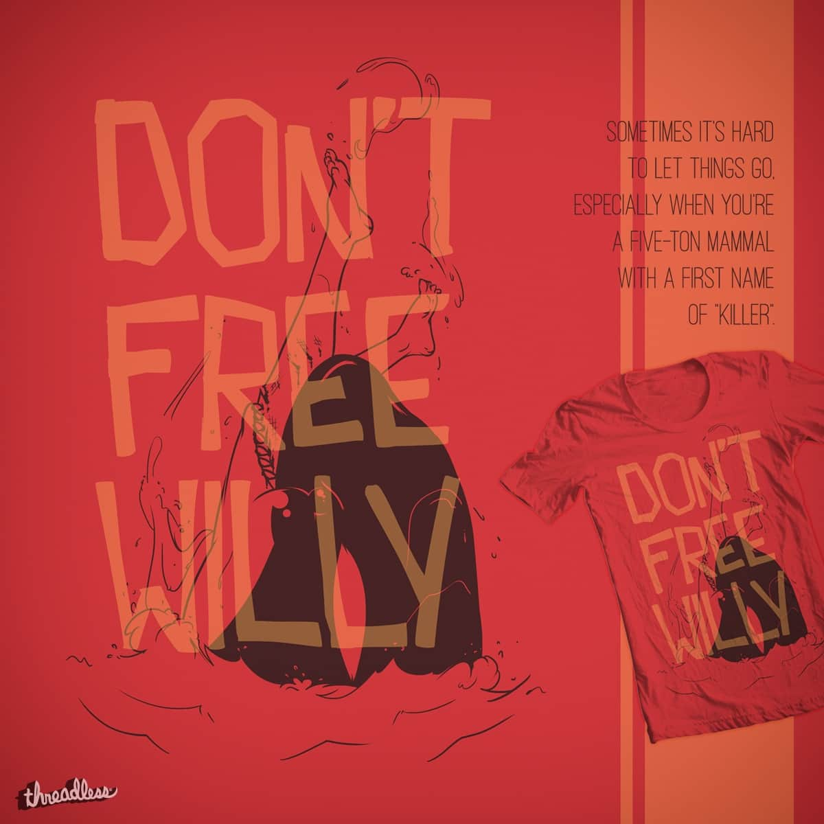 DON'T FREE WILLY by fourLTRS on Threadless