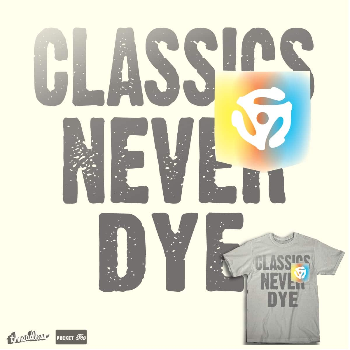Classics Never Dye by HomesliceTEES on Threadless
