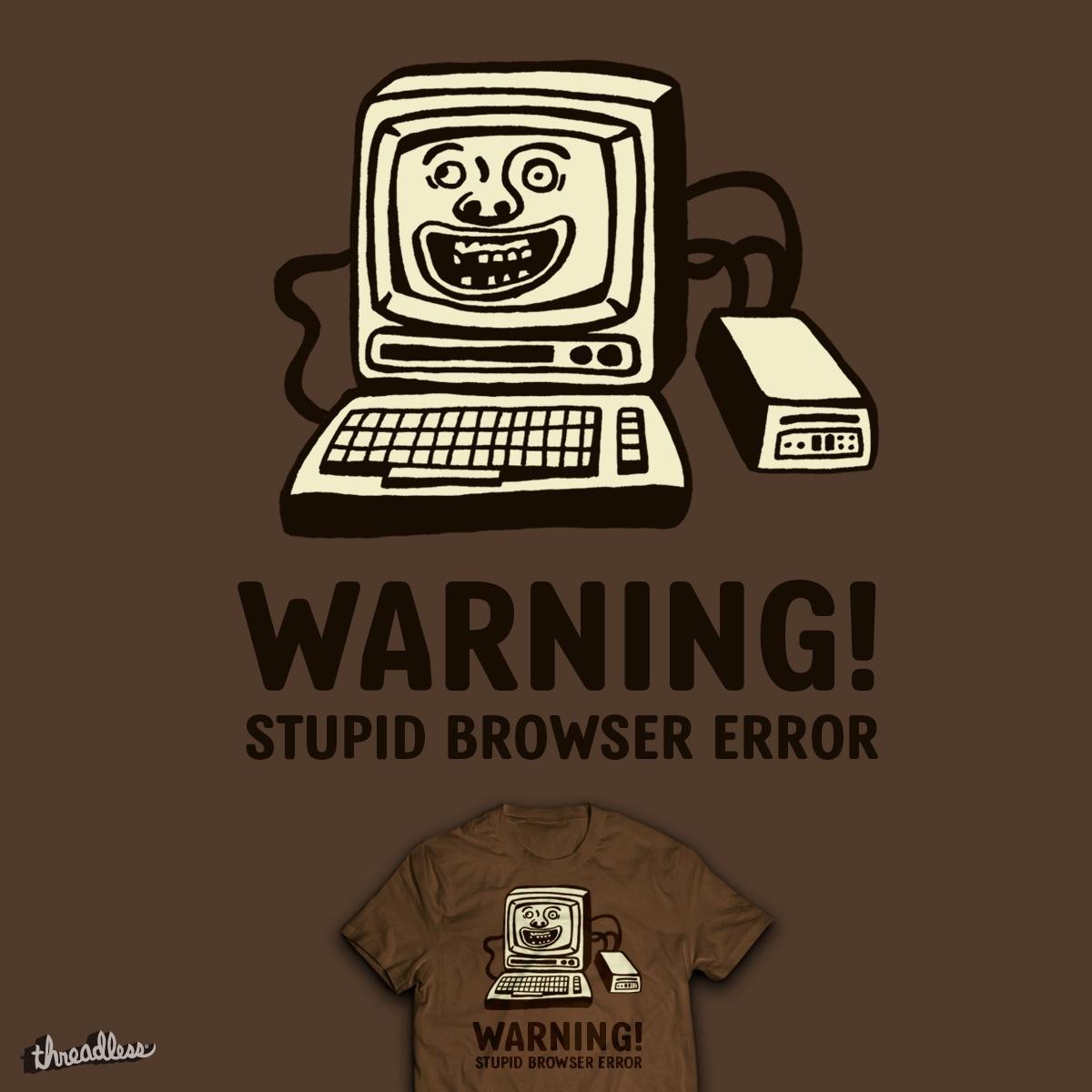 Stupid browser error by Hipopotam on Threadless