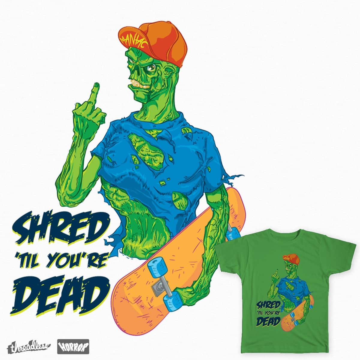 Shred 'Til You're Dead by dustin.mcdavid on Threadless
