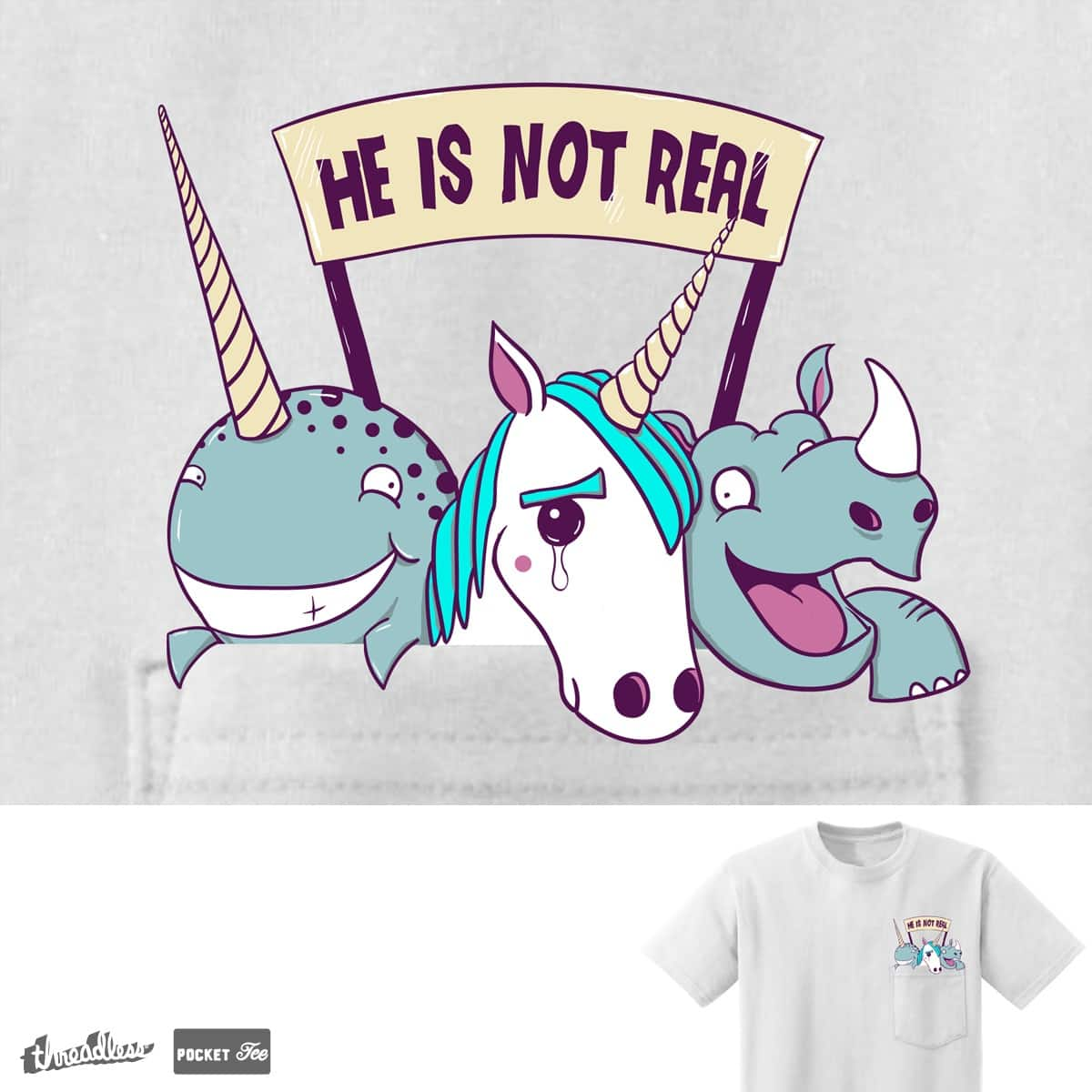 He is not real! by pijaczaj on Threadless