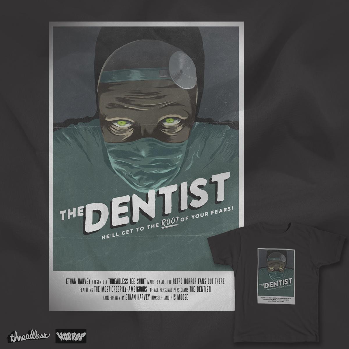 THE DENTIST! by EthanHarvey on Threadless