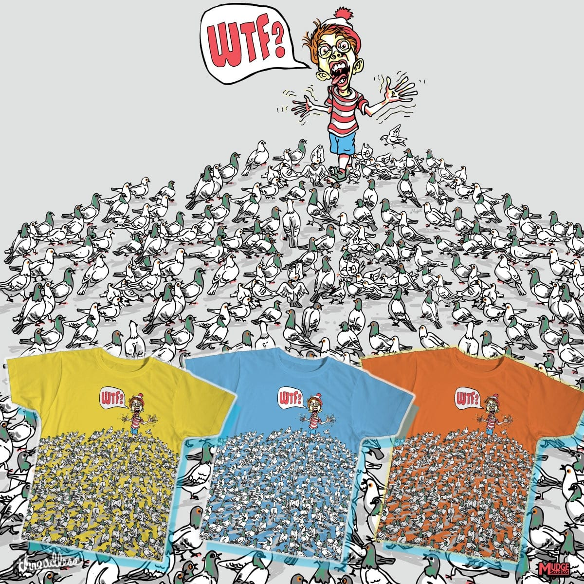 WTF Pigeons Scare Me  by MudgeStudios on Threadless