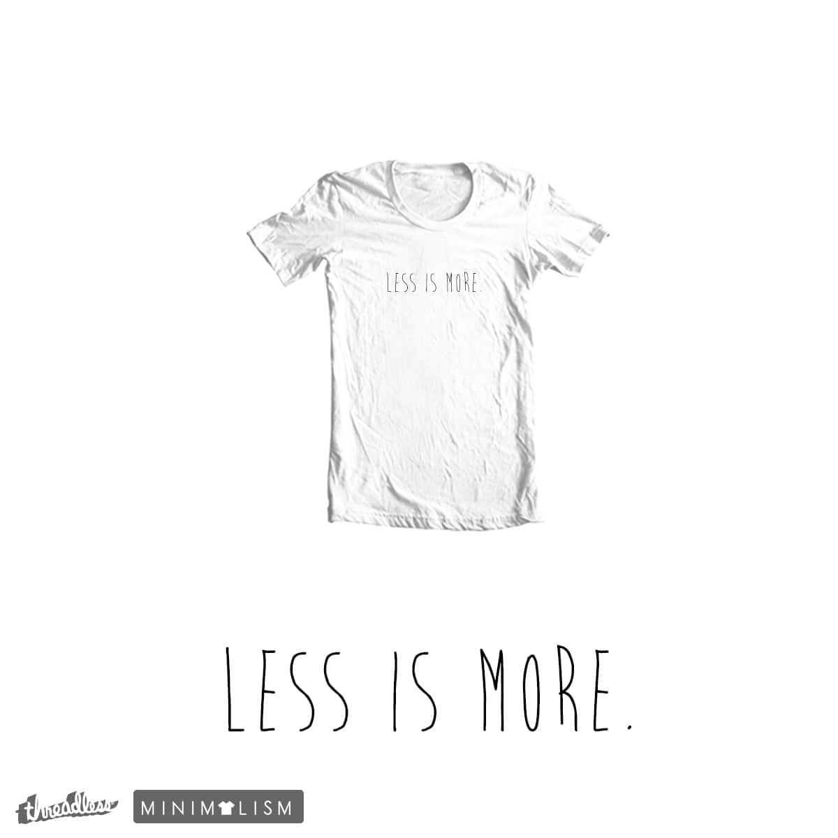 Less is more by coclodesign on Threadless