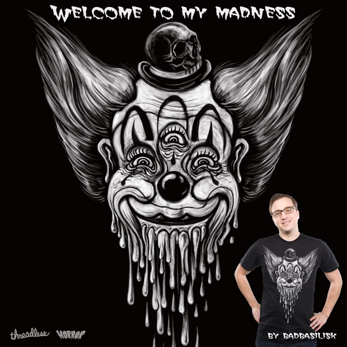 Welcome to my Madness by badbasilisk on Threadless