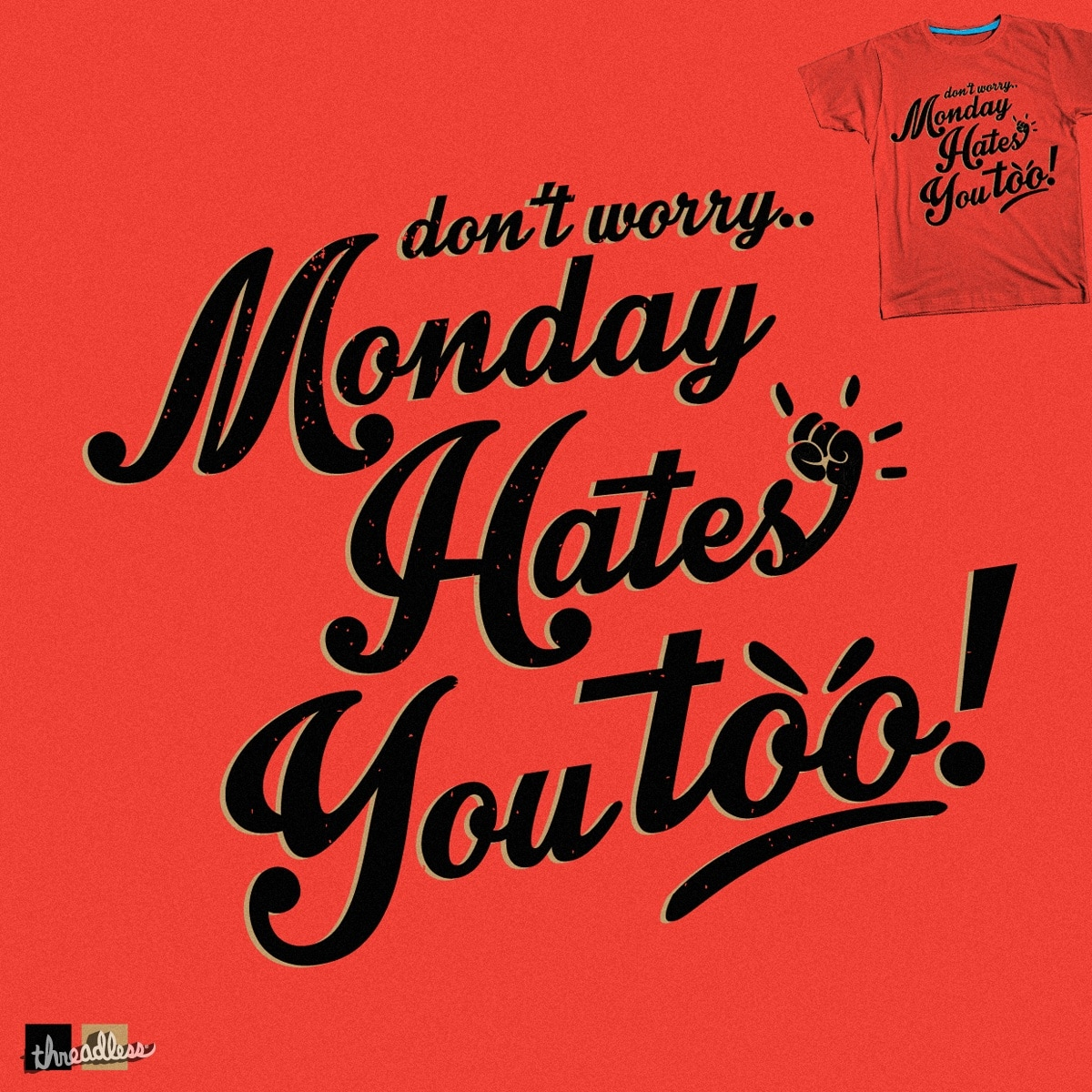 Monday Hates You Too! by rhobdesigns on Threadless