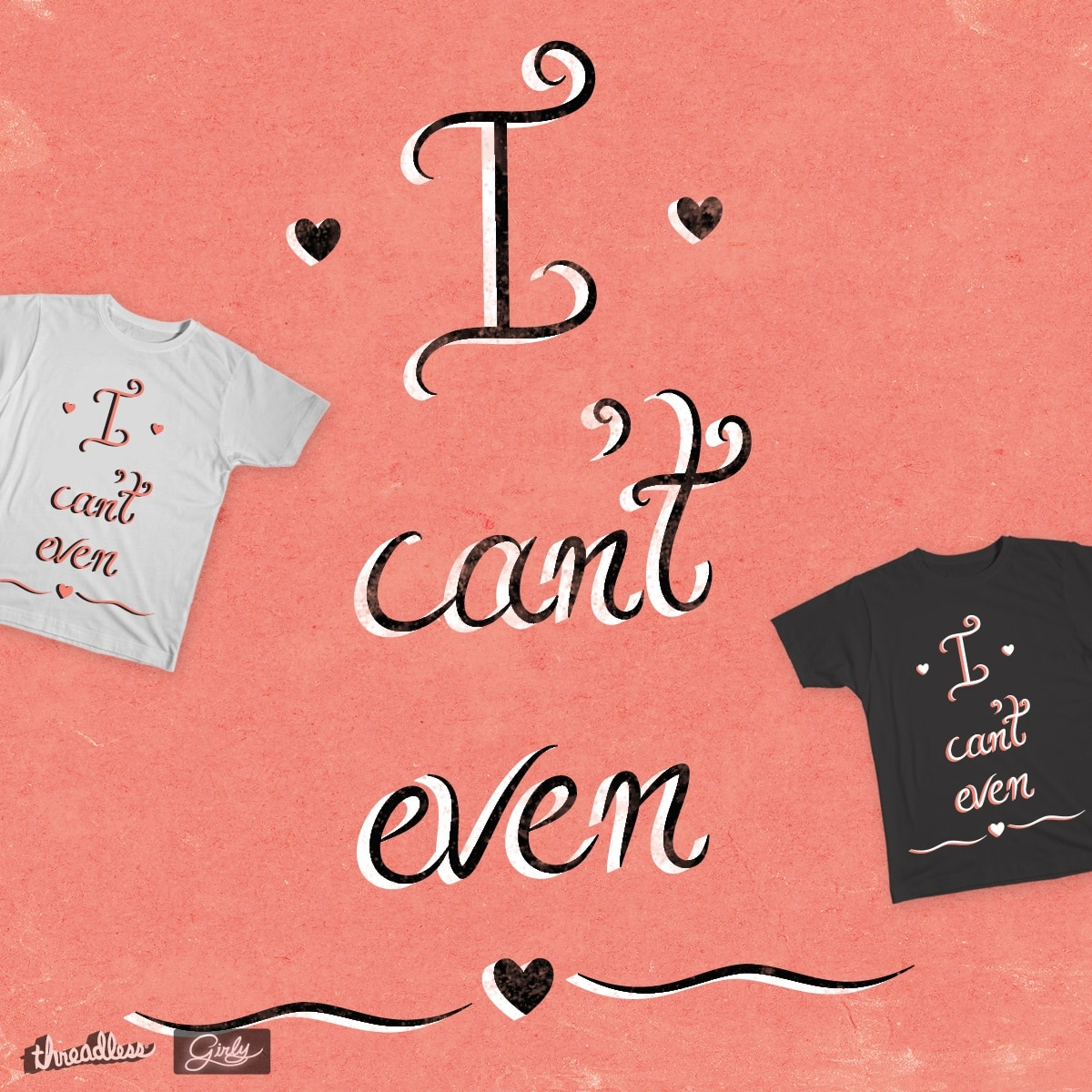 I Can't Even by TanyaDesigns on Threadless