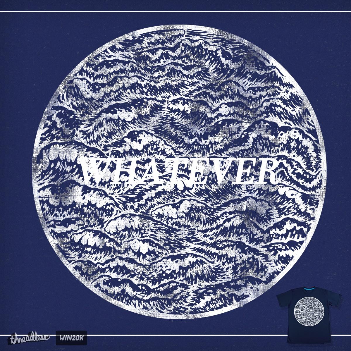 Whatever. by JOHN2 on Threadless