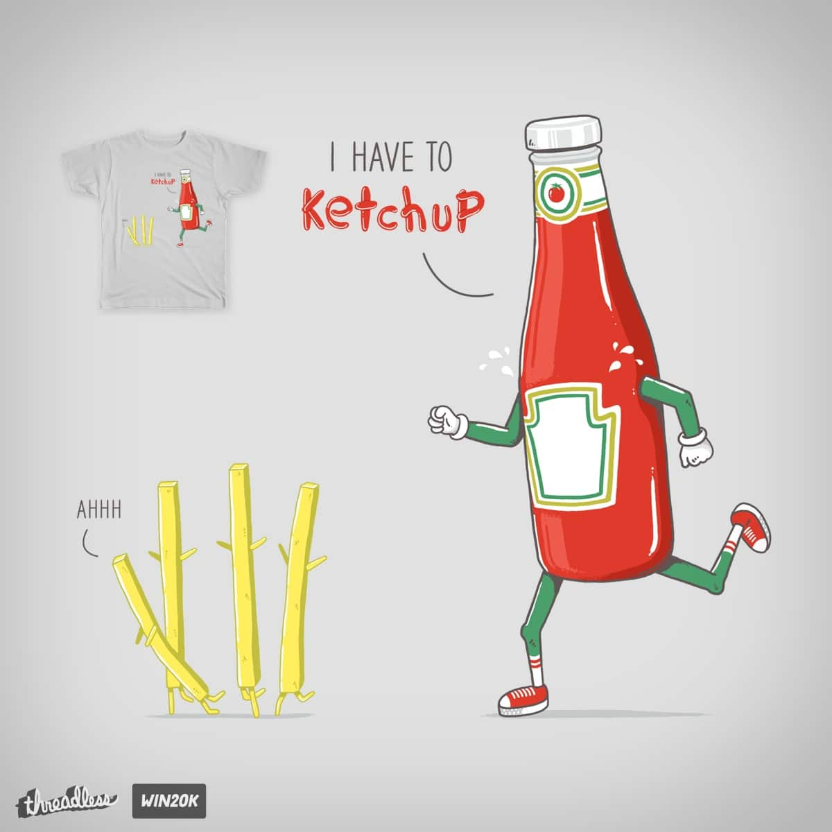 I HAVE TO KETCHUP by yortsiraulo on Threadless
