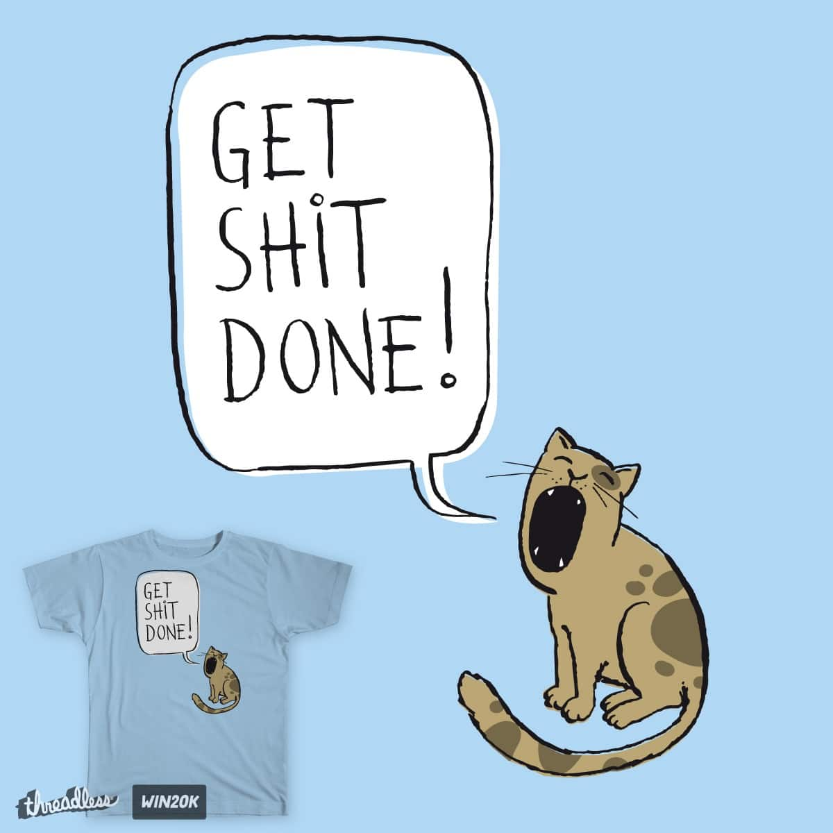 Get Shit Done by theserestlesshands on Threadless