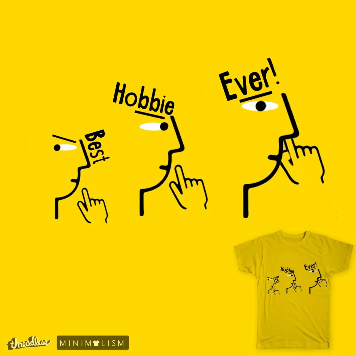 Best Hobbie Ever by AvinashBhatU on Threadless