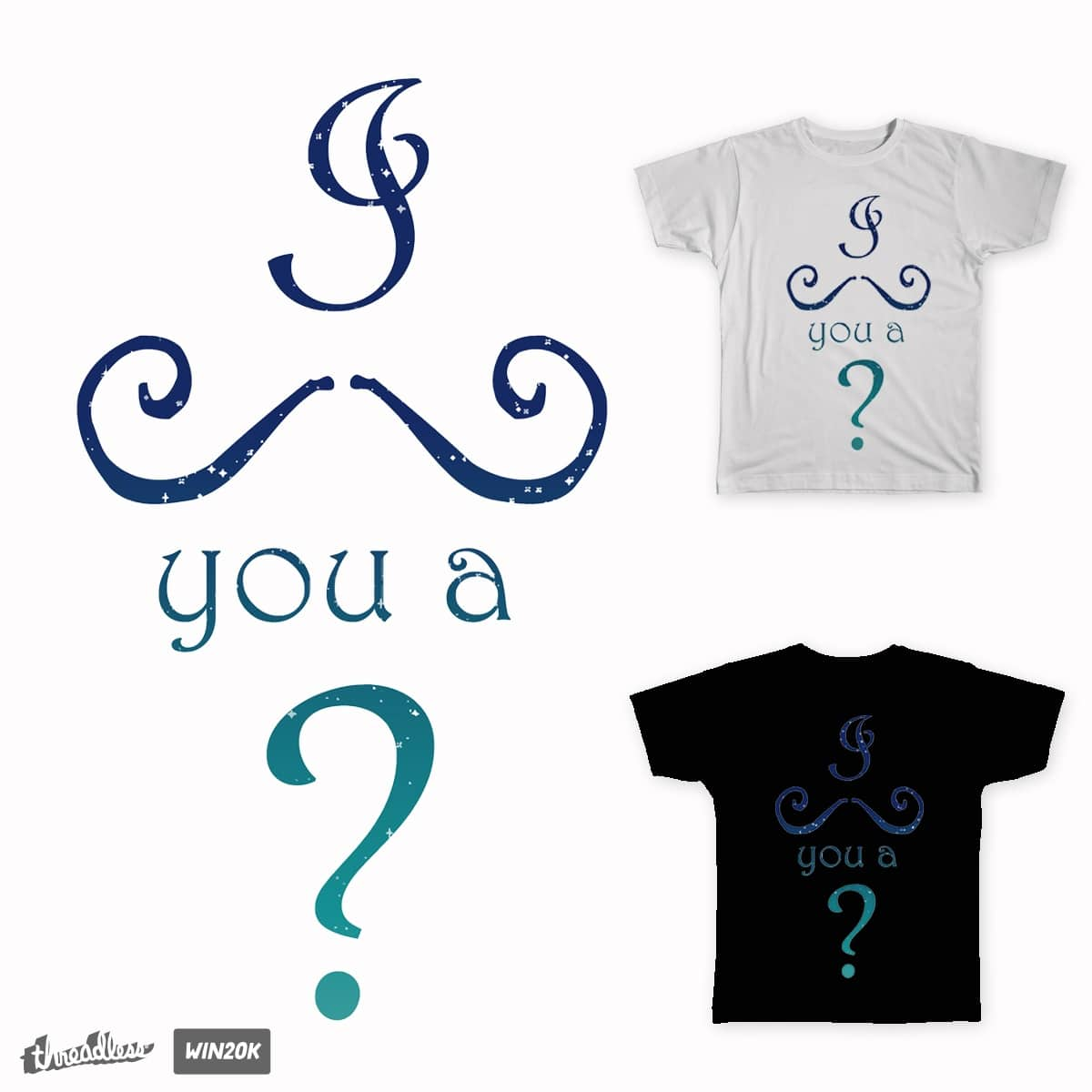 I Moustache You a Question by Sloganart on Threadless
