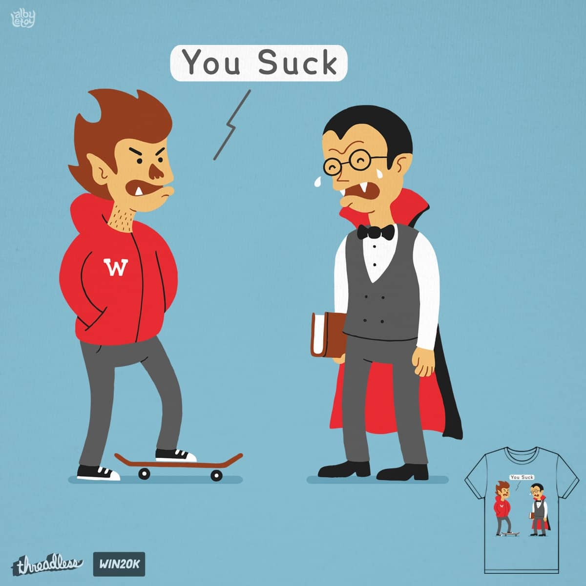 You Suck by albyletoy on Threadless